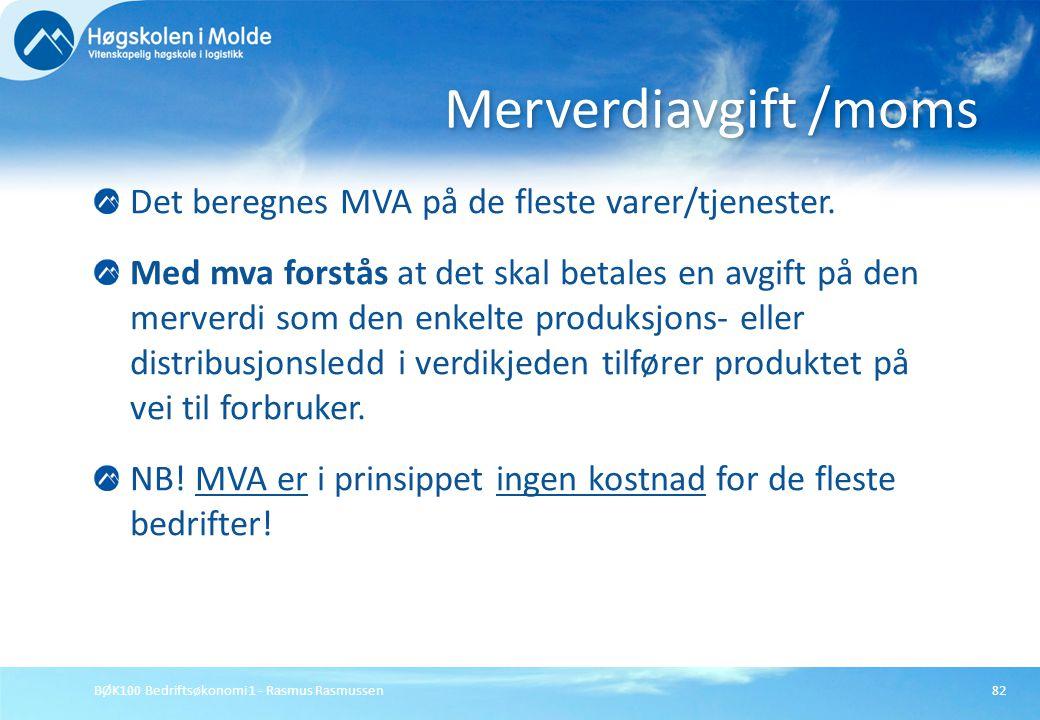 BØK100 Bedriftsøkonomi 1 - Rasmus Rasmussen82 Det beregnes MVA på de fleste varer/tjenester. Med mva forstås at det skal betales en avgift på den merv