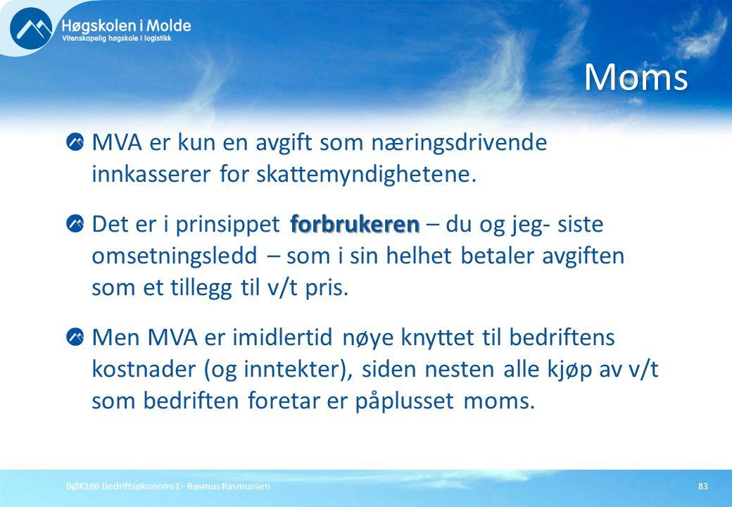 BØK100 Bedriftsøkonomi 1 - Rasmus Rasmussen83 MVA er kun en avgift som næringsdrivende innkasserer for skattemyndighetene. forbrukeren Det er i prinsi