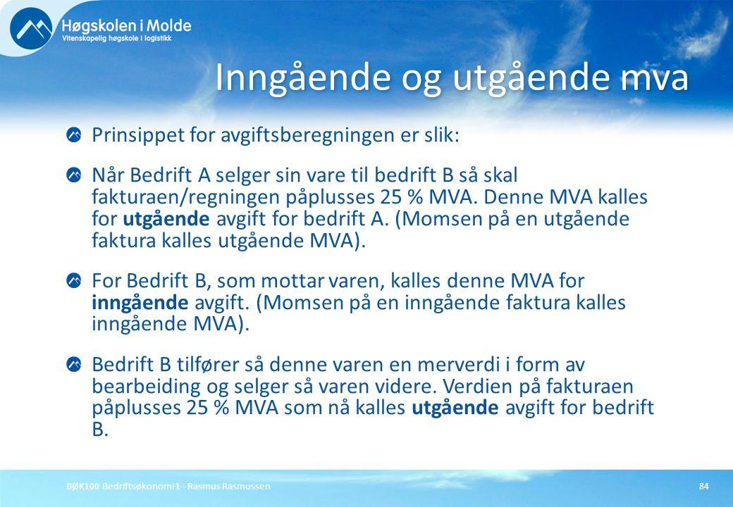 BØK100 Bedriftsøkonomi 1 - Rasmus Rasmussen84 Prinsippet for avgiftsberegningen er slik: Når Bedrift A selger sin vare til bedrift B så skal fakturaen