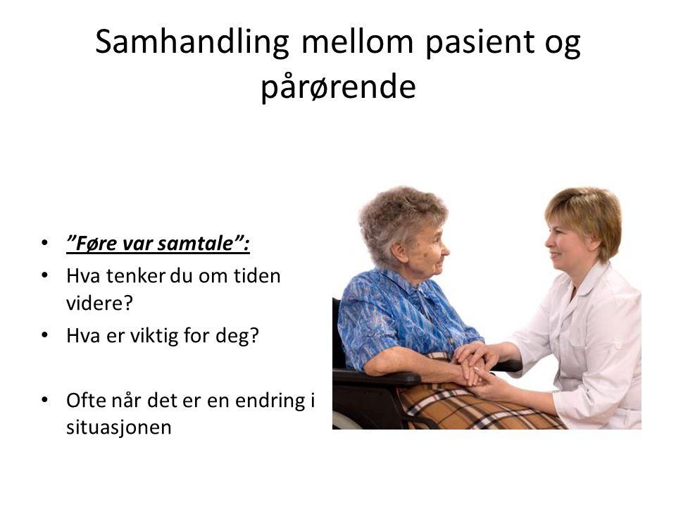 """Samhandling mellom pasient og pårørende • """"Føre var samtale"""": • Hva tenker du om tiden videre? • Hva er viktig for deg? • Ofte når det er en endring i"""