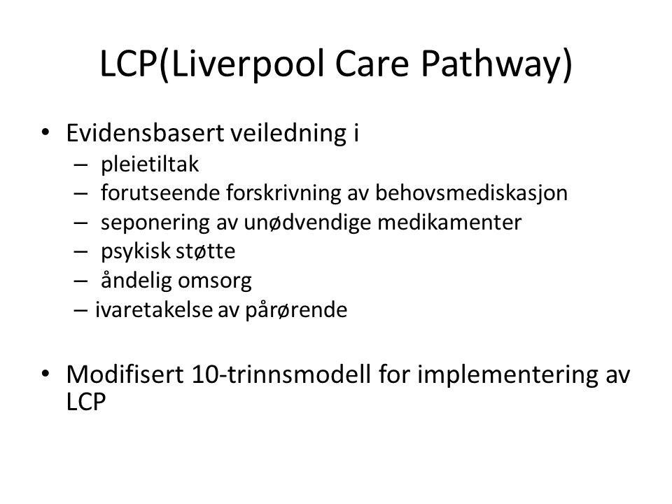 LCP(Liverpool Care Pathway) • Evidensbasert veiledning i – pleietiltak – forutseende forskrivning av behovsmediskasjon – seponering av unødvendige med
