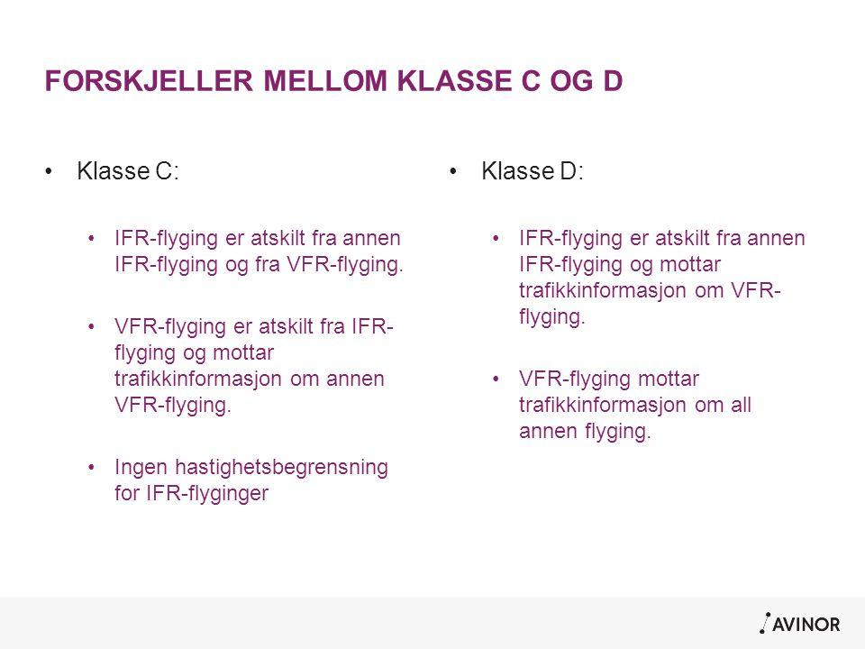 FORSKJELLER MELLOM KLASSE C OG D •Klasse C: •IFR-flyging er atskilt fra annen IFR-flyging og fra VFR-flyging. •VFR-flyging er atskilt fra IFR- flyging