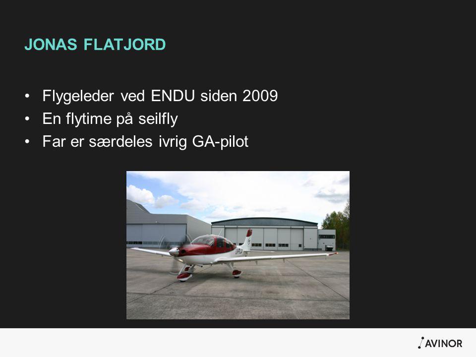 JONAS FLATJORD •Flygeleder ved ENDU siden 2009 •En flytime på seilfly •Far er særdeles ivrig GA-pilot