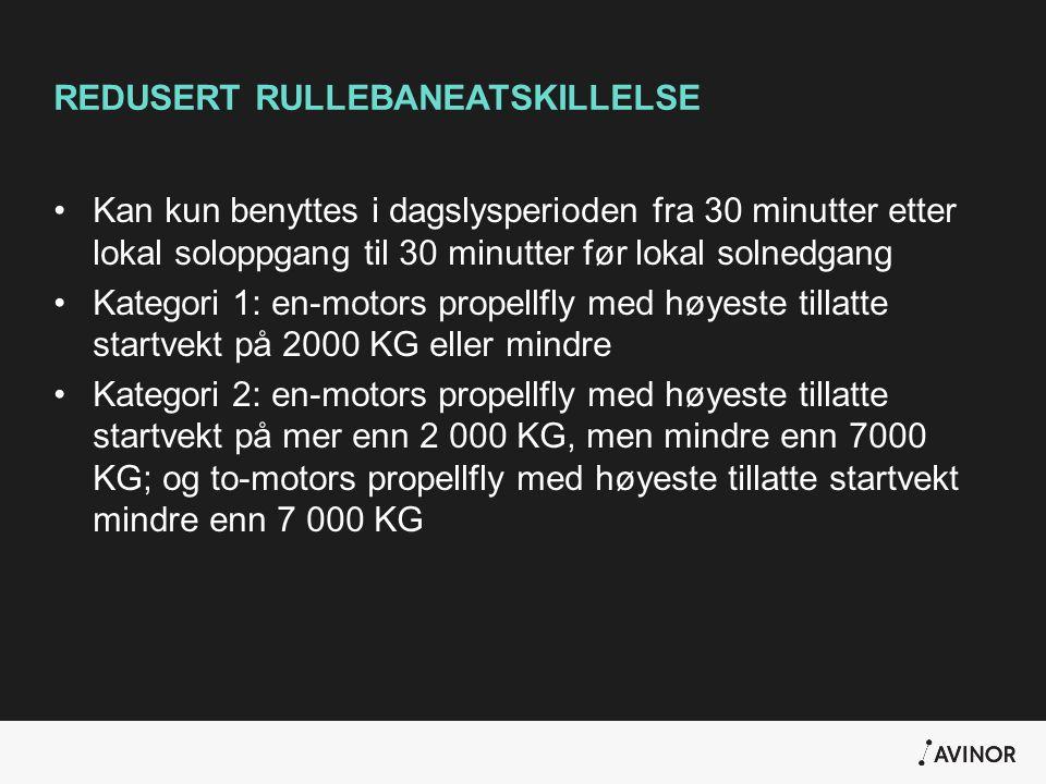 REDUSERT RULLEBANEATSKILLELSE •Kan kun benyttes i dagslysperioden fra 30 minutter etter lokal soloppgang til 30 minutter før lokal solnedgang •Kategor