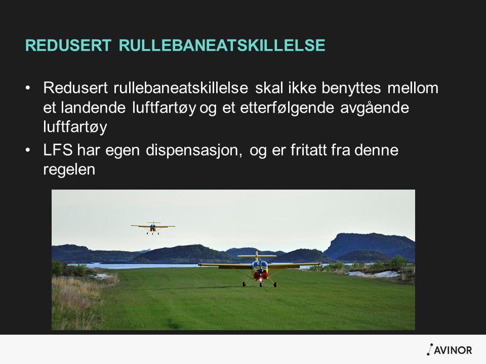 REDUSERT RULLEBANEATSKILLELSE •Redusert rullebaneatskillelse skal ikke benyttes mellom et landende luftfartøy og et etterfølgende avgående luftfartøy