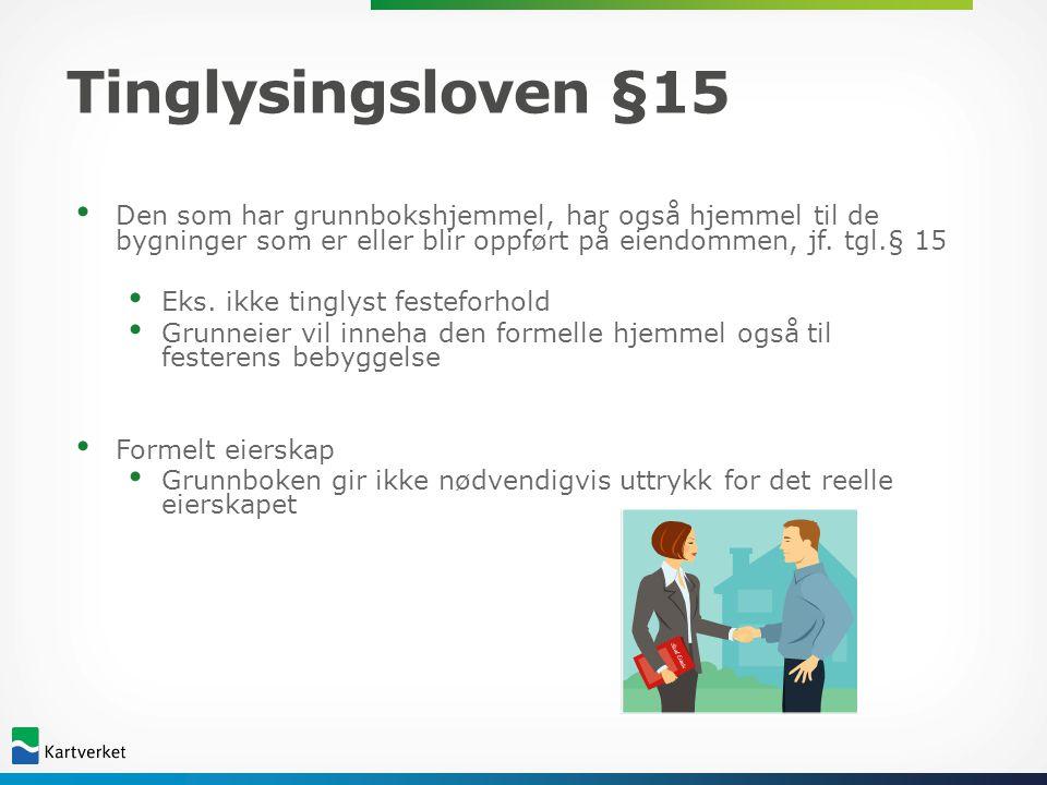 Tinglysingsloven §15 • Den som har grunnbokshjemmel, har også hjemmel til de bygninger som er eller blir oppført på eiendommen, jf. tgl.§ 15 • Eks. ik