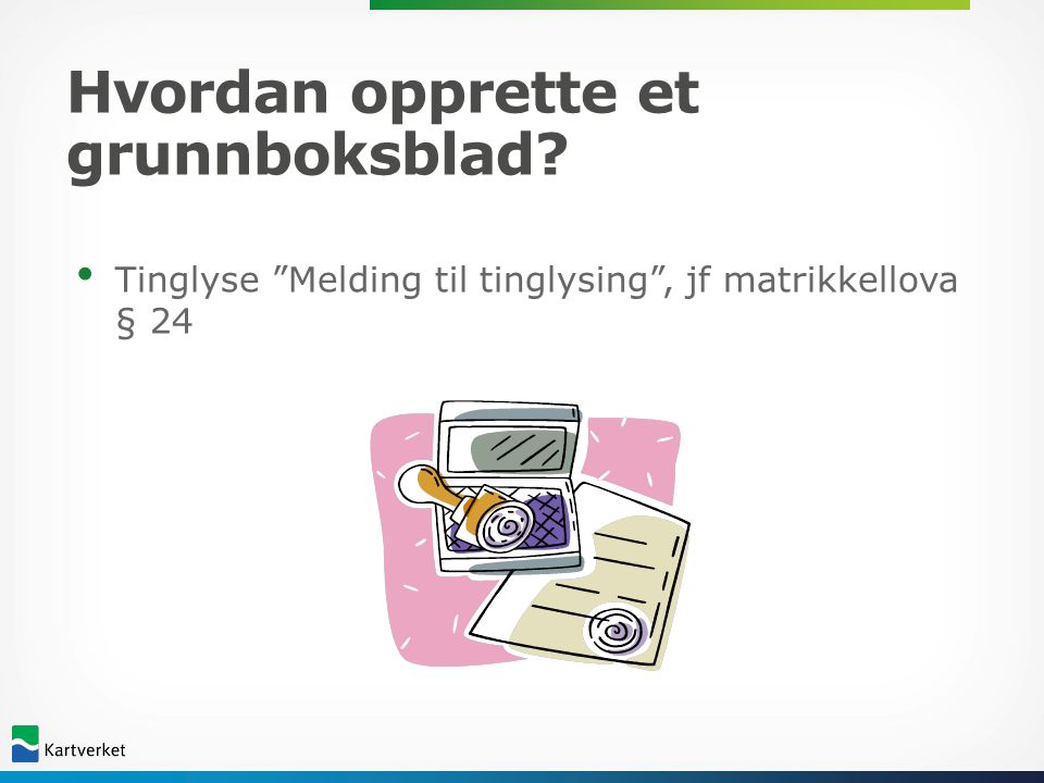 """Hvordan opprette et grunnboksblad? • Tinglyse """"Melding til tinglysing"""", jf matrikkellova § 24"""