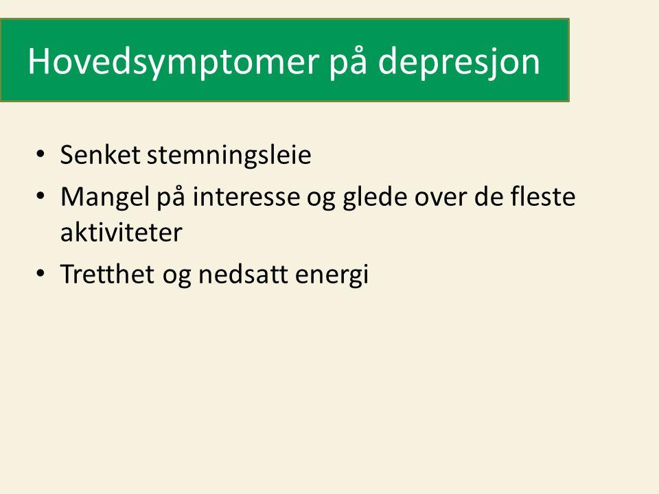 Hovedsymptomer på depresjon • Senket stemningsleie • Mangel på interesse og glede over de fleste aktiviteter • Tretthet og nedsatt energi