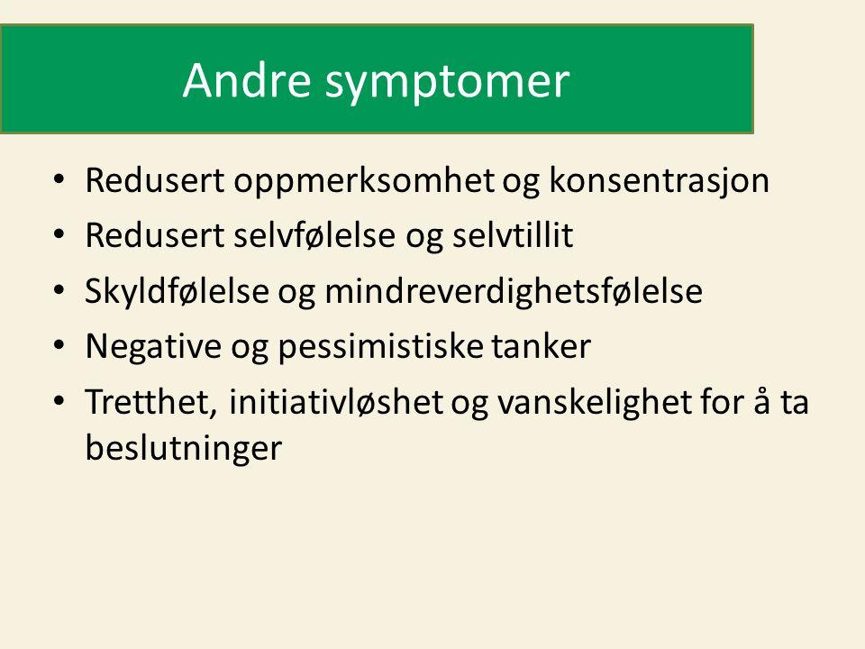 Andre symptomer • Redusert oppmerksomhet og konsentrasjon • Redusert selvfølelse og selvtillit • Skyldfølelse og mindreverdighetsfølelse • Negative og