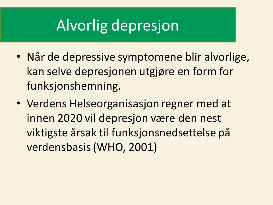 Alvorlig depresjon • Når de depressive symptomene blir alvorlige, kan selve depresjonen utgjøre en form for funksjonshemning. • Verdens Helseorganisas