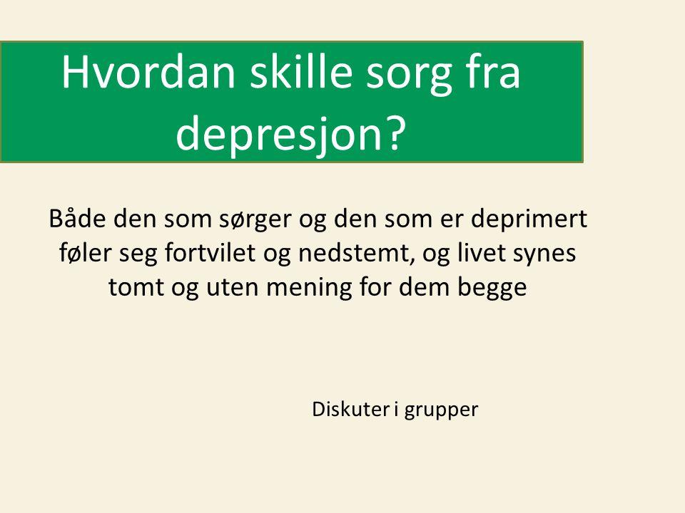Hvordan skille sorg fra depresjon? Både den som sørger og den som er deprimert føler seg fortvilet og nedstemt, og livet synes tomt og uten mening for