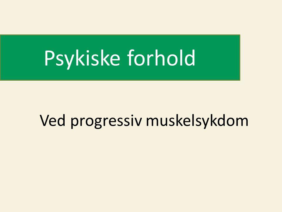 Psykiske forhold Ved progressiv muskelsykdom
