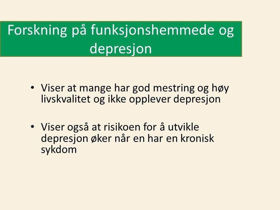 Forskning på funksjonshemmede og depresjon • Viser at mange har god mestring og høy livskvalitet og ikke opplever depresjon • Viser også at risikoen for å utvikle depresjon øker når en har en kronisk sykdom