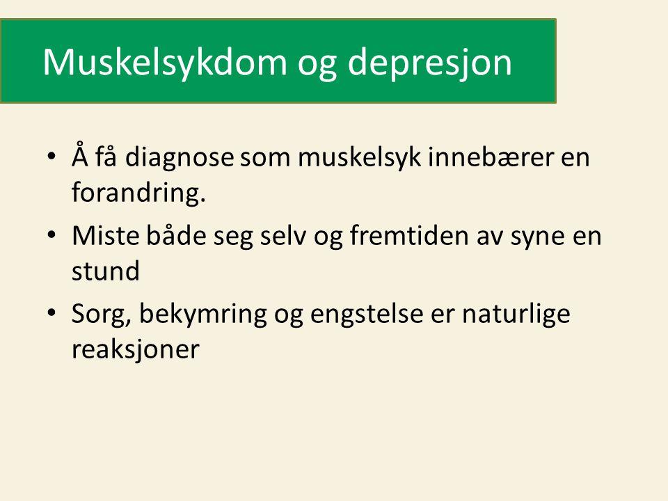 Muskelsykdom og depresjon • Å få diagnose som muskelsyk innebærer en forandring. • Miste både seg selv og fremtiden av syne en stund • Sorg, bekymring