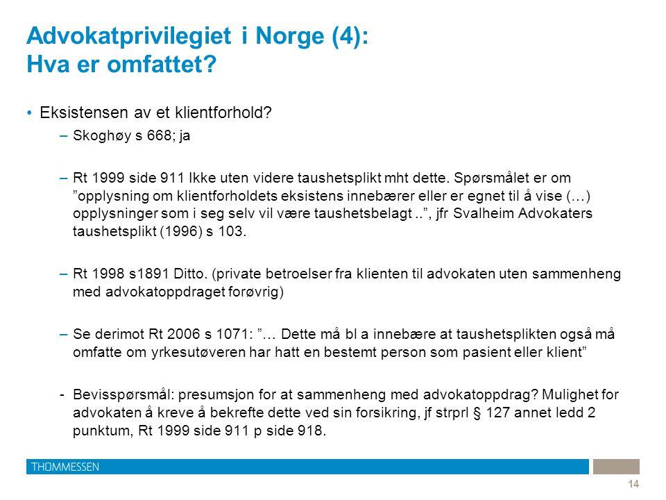 Advokatprivilegiet i Norge (4): Hva er omfattet? •Eksistensen av et klientforhold? –Skoghøy s 668; ja –Rt 1999 side 911 Ikke uten videre taushetsplikt