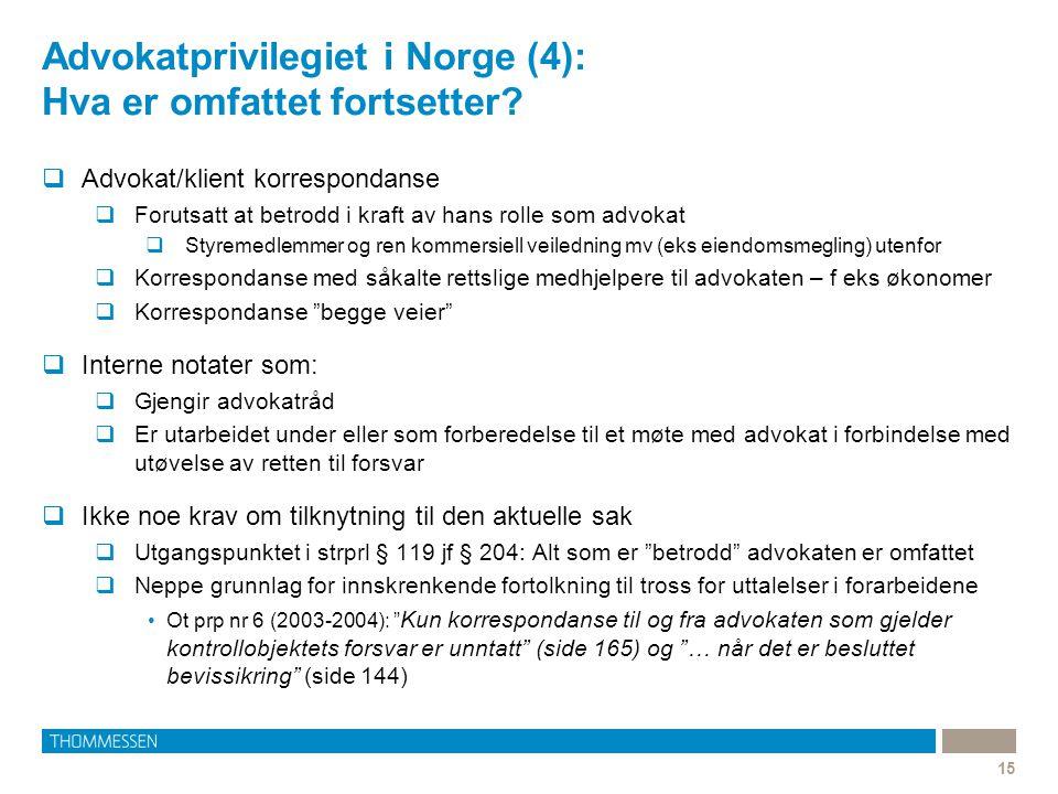 Advokatprivilegiet i Norge (4): Hva er omfattet fortsetter? 15  Advokat/klient korrespondanse  Forutsatt at betrodd i kraft av hans rolle som advoka