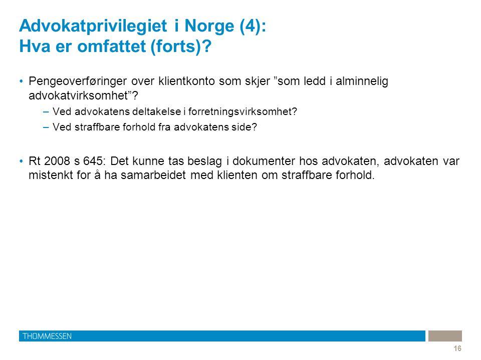 """Advokatprivilegiet i Norge (4): Hva er omfattet (forts)? •Pengeoverføringer over klientkonto som skjer """"som ledd i alminnelig advokatvirksomhet""""? –Ved"""