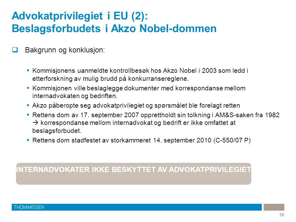 Advokatprivilegiet i EU (2): Beslagsforbudets i Akzo Nobel-dommen 18  Bakgrunn og konklusjon:  Kommisjonens uanmeldte kontrollbesøk hos Akzo Nobel i
