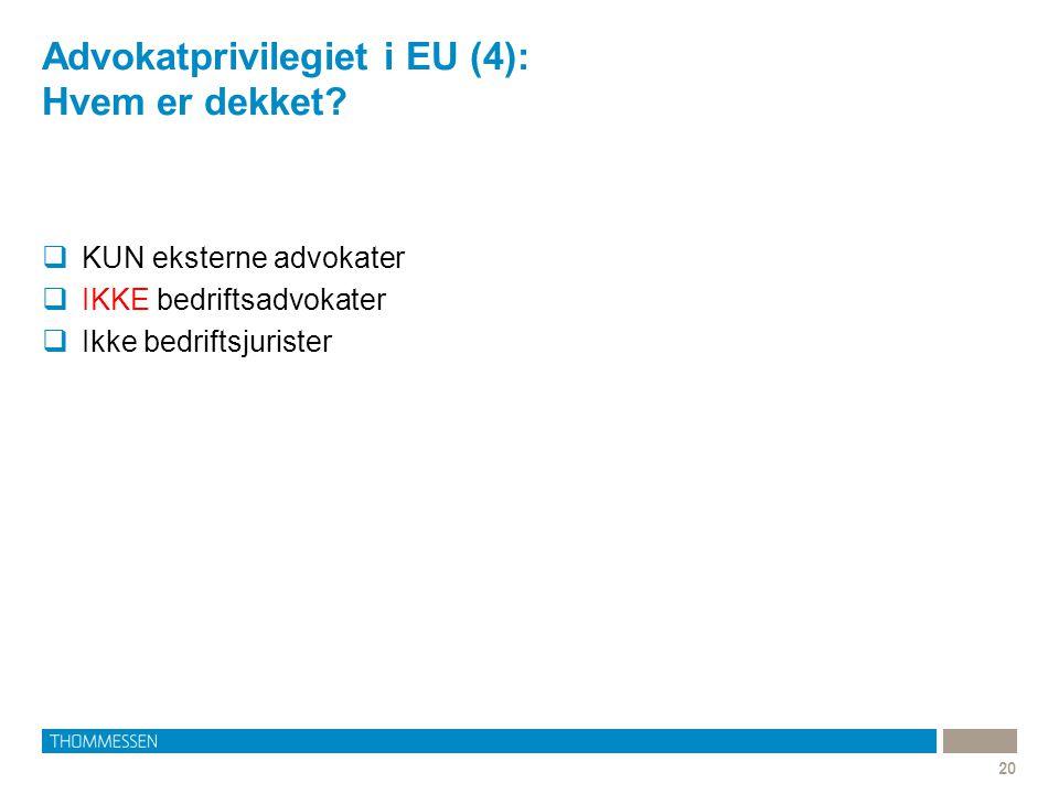 Advokatprivilegiet i EU (4): Hvem er dekket? 20  KUN eksterne advokater  IKKE bedriftsadvokater  Ikke bedriftsjurister