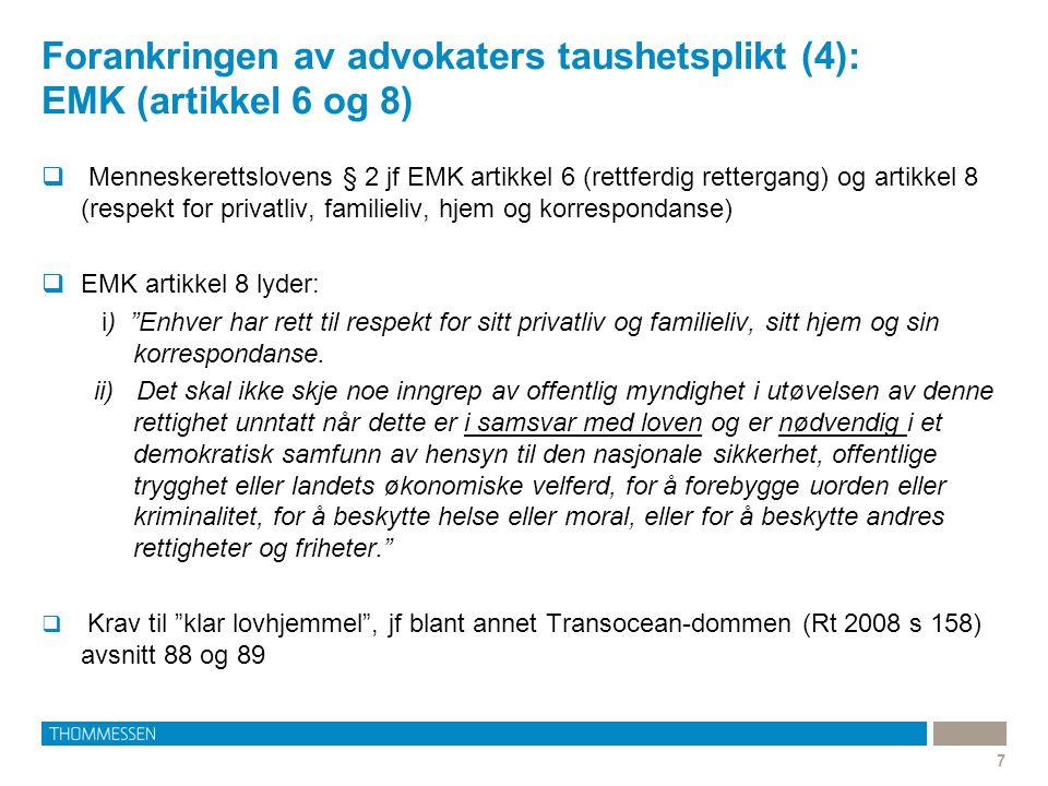 Forankringen av advokaters taushetsplikt (4): EMK (artikkel 6 og 8) 7  Menneskerettslovens § 2 jf EMK artikkel 6 (rettferdig rettergang) og artikkel