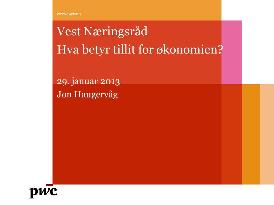 Vest Næringsråd Hva betyr tillit for økonomien? 29. januar 2013 Jon Haugervåg www.pwc.no
