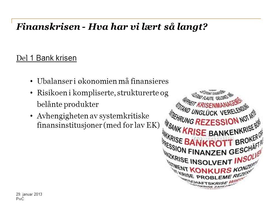 PwC Finanskrisen - Hva har vi lært så langt? Del 1 Bank krisen • Ubalanser i økonomien må finansieres • Risikoen i kompliserte, strukturerte og belånt
