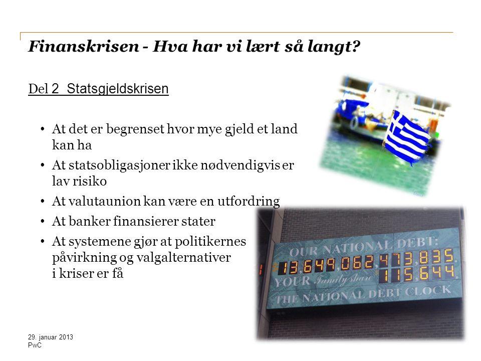 PwC Finanskrisen - Hva har vi lært så langt? Del 2 Statsgjeldskrisen • At det er begrenset hvor mye gjeld et land kan ha • At statsobligasjoner ikke n