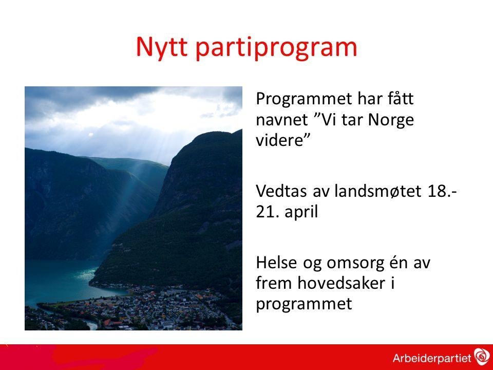 """Nytt partiprogram Programmet har fått navnet """"Vi tar Norge videre"""" Vedtas av landsmøtet 18.- 21. april Helse og omsorg én av frem hovedsaker i program"""