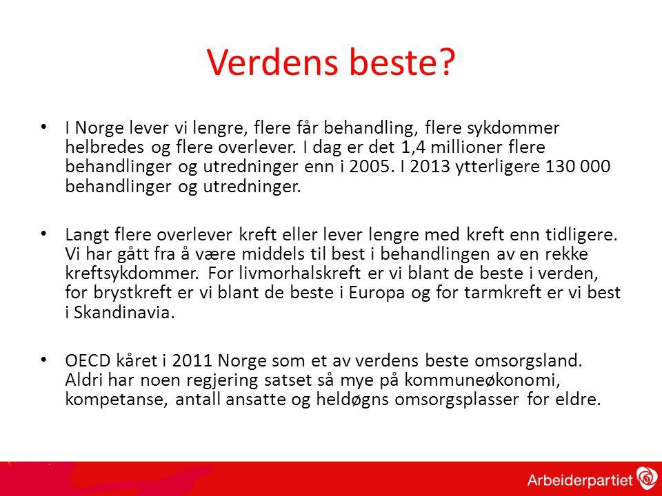 Verdens beste? • I Norge lever vi lengre, flere får behandling, flere sykdommer helbredes og flere overlever. I dag er det 1,4 millioner flere behandl