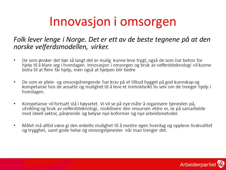 Innovasjon i omsorgen Folk lever lenge i Norge. Det er ett av de beste tegnene på at den norske velferdsmodellen, virker. • De som ønsker det bør så l