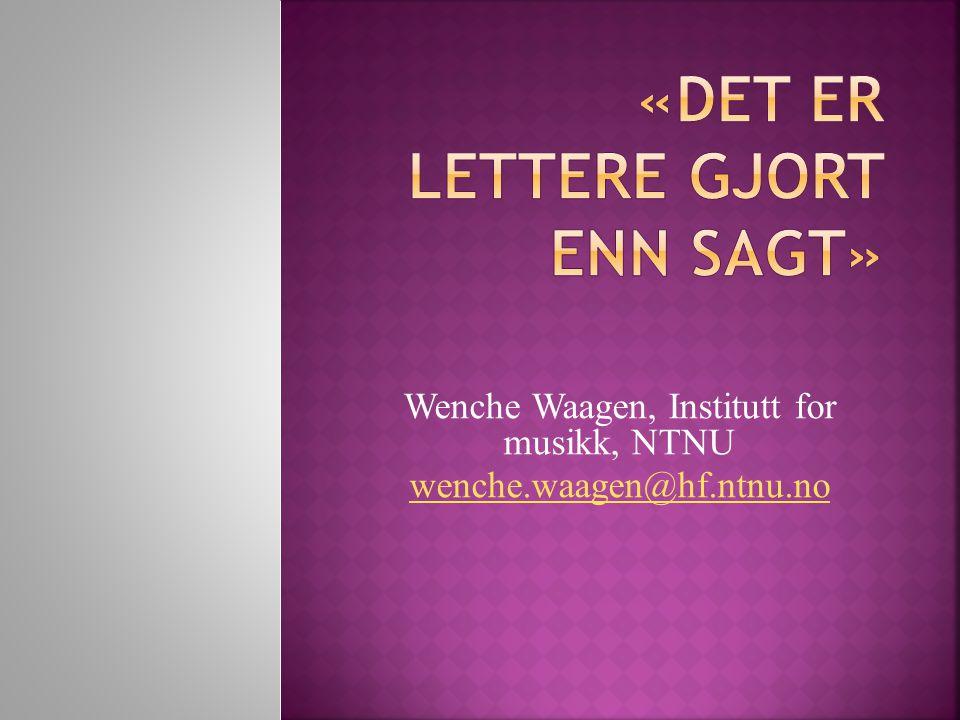 Wenche Waagen, Institutt for musikk, NTNU wenche.waagen@hf.ntnu.no