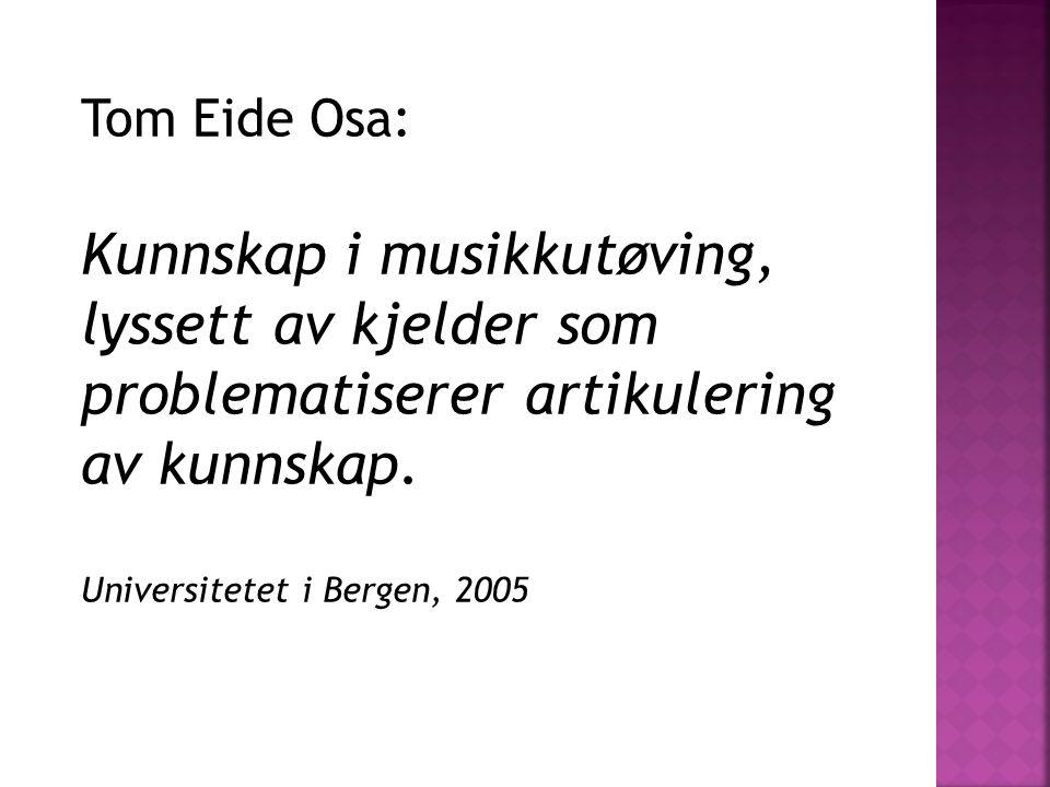 Tom Eide Osa: Kunnskap i musikkutøving, lyssett av kjelder som problematiserer artikulering av kunnskap. Universitetet i Bergen, 2005