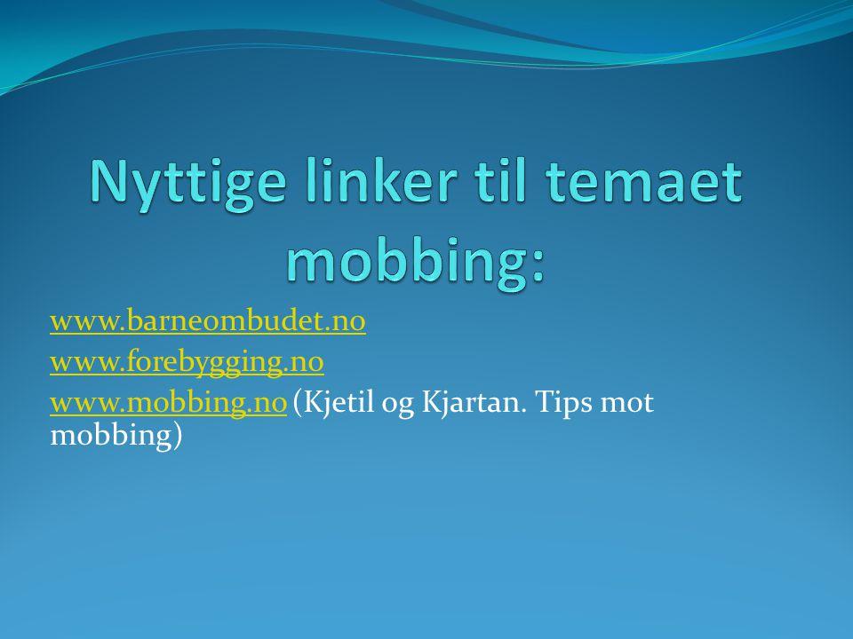 www.barneombudet.no www.forebygging.no www.mobbing.nowww.mobbing.no (Kjetil og Kjartan. Tips mot mobbing)