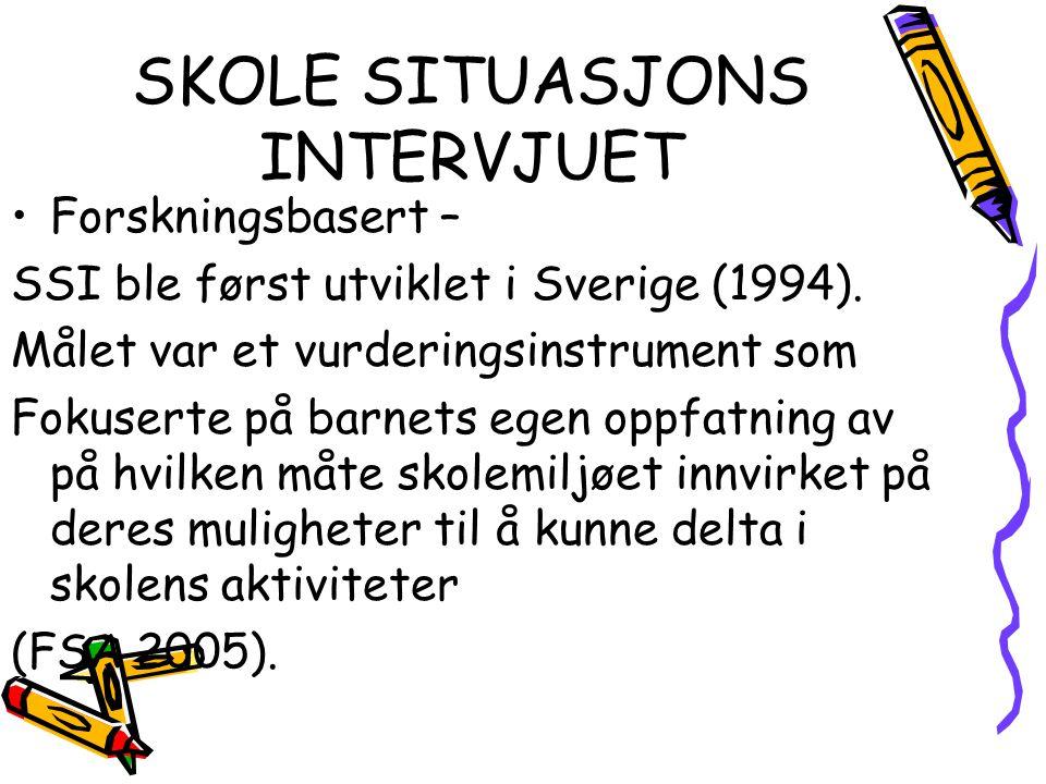 SKOLE SITUASJONS INTERVJUET •Forskningsbasert – SSI ble først utviklet i Sverige (1994). Målet var et vurderingsinstrument som Fokuserte på barnets eg