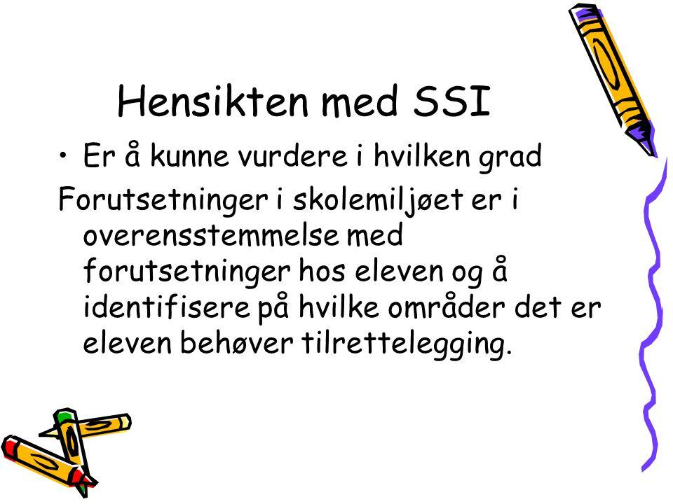 Hensikten med SSI •Er å kunne vurdere i hvilken grad Forutsetninger i skolemiljøet er i overensstemmelse med forutsetninger hos eleven og å identifise