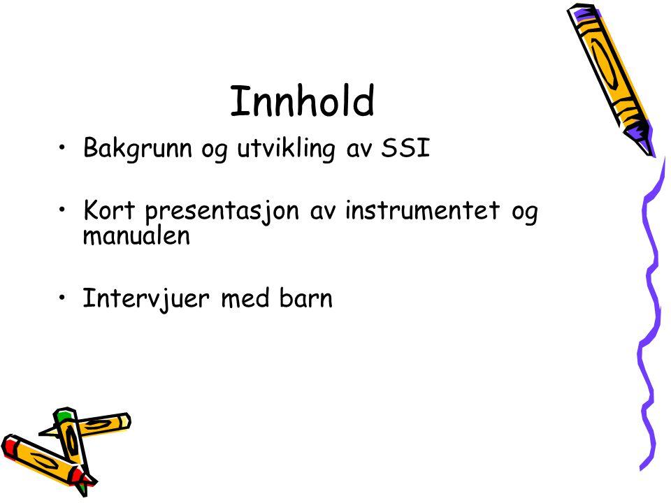 Innhold •Bakgrunn og utvikling av SSI •Kort presentasjon av instrumentet og manualen •Intervjuer med barn