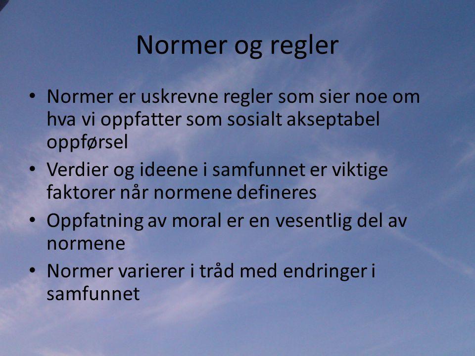Normer og regler • Normer er uskrevne regler som sier noe om hva vi oppfatter som sosialt akseptabel oppførsel • Verdier og ideene i samfunnet er viktige faktorer når normene defineres • Oppfatning av moral er en vesentlig del av normene • Normer varierer i tråd med endringer i samfunnet