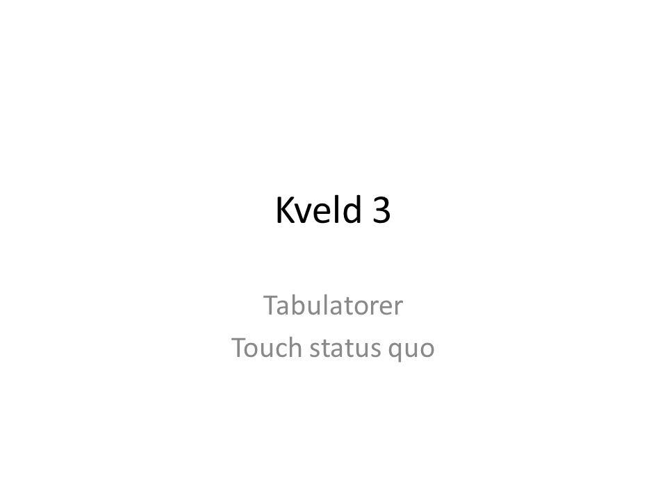 Kveld 3 Tabulatorer Touch status quo