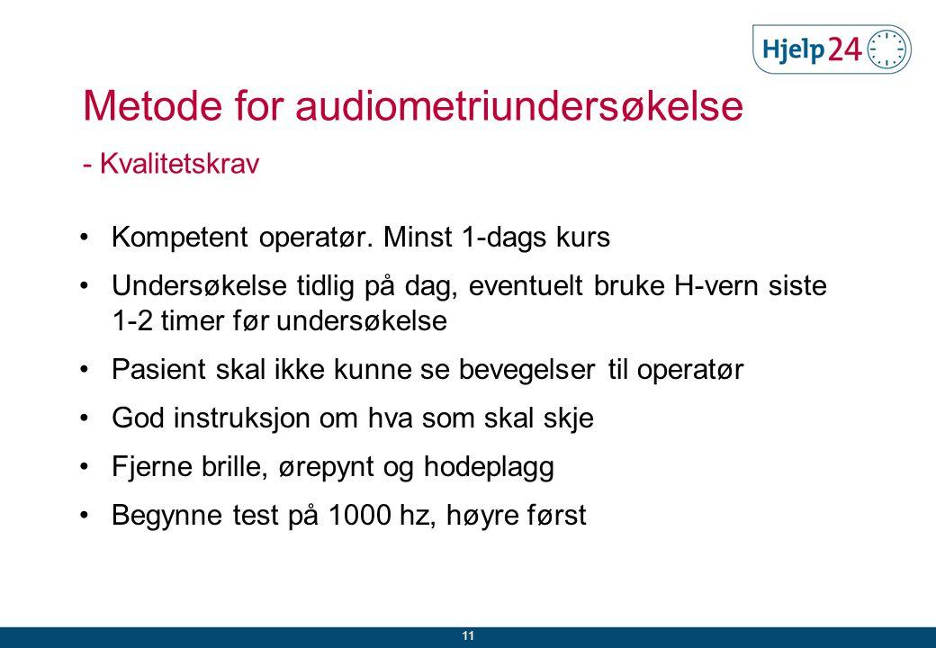 Metode for audiometriundersøkelse - Kvalitetskrav •Kompetent operatør.