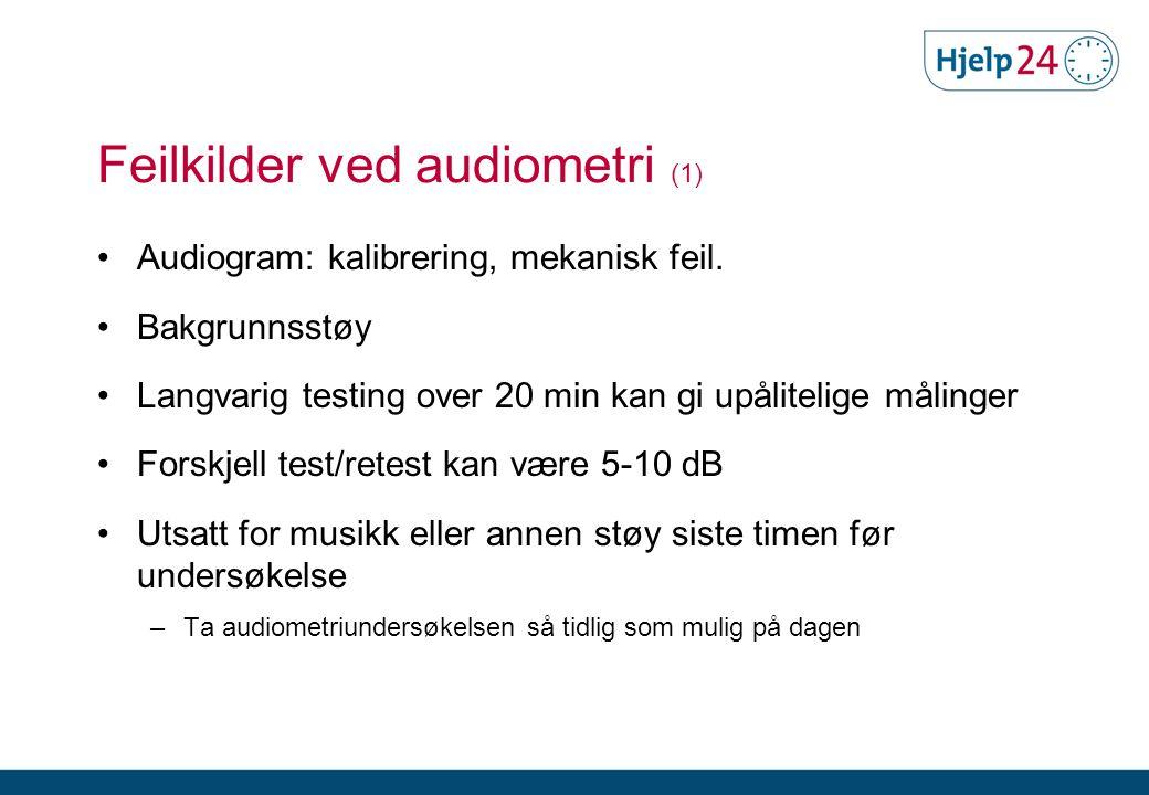 Feilkilder ved audiometri (1) •Audiogram: kalibrering, mekanisk feil.