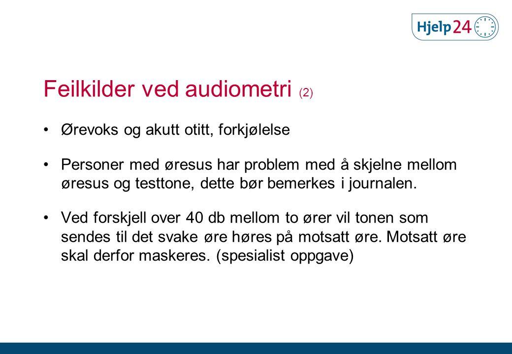 Feilkilder ved audiometri (2) •Ørevoks og akutt otitt, forkjølelse •Personer med øresus har problem med å skjelne mellom øresus og testtone, dette bør bemerkes i journalen.