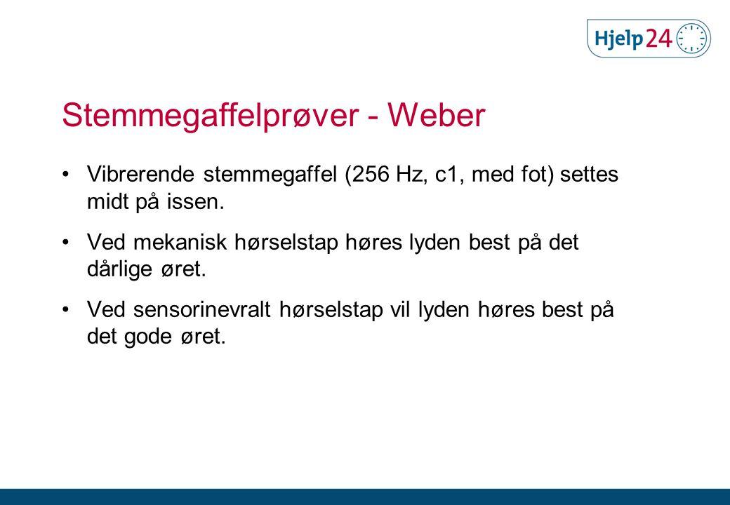 Stemmegaffelprøver - Weber •Vibrerende stemmegaffel (256 Hz, c1, med fot) settes midt på issen.