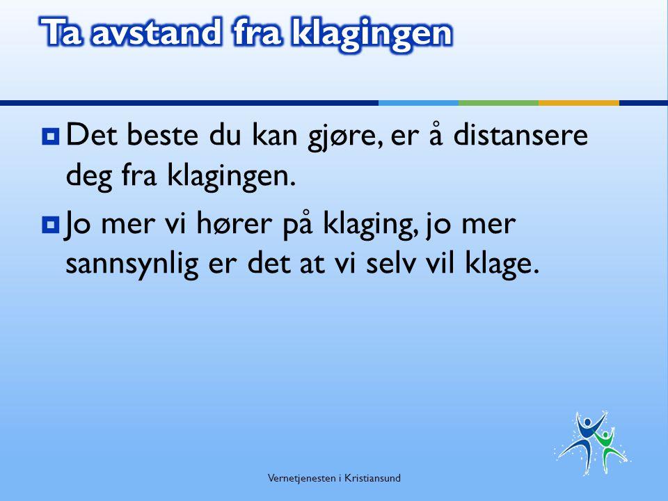  Selv om klaging og konflikt ikke er helt det samme, bunner begge deler i at man skylder på andre når man selv reagerer på noe, Vernetjenesten i Kristiansund