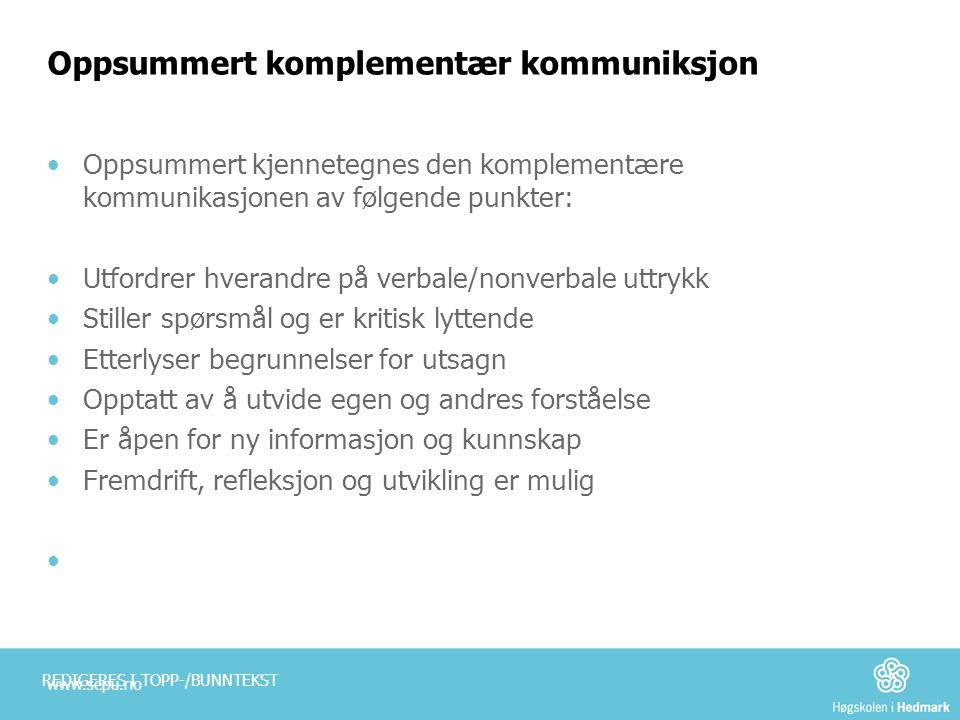Oppsummert komplementær kommuniksjon •Oppsummert kjennetegnes den komplementære kommunikasjonen av følgende punkter: •Utfordrer hverandre på verbale/n