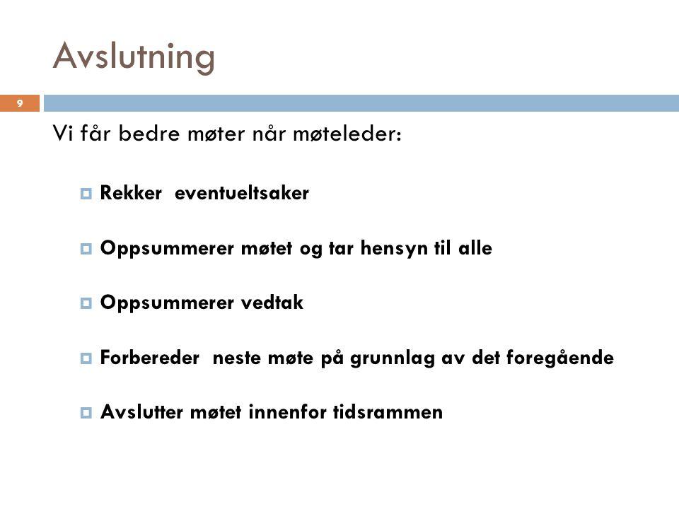 Tidsrammen (1) Vi får bedre møter når møteleder:  Begrenser lange innlegg  Minner om tiden om det er nødvendig  Begrenser innspill utenom sak  Avviser innlegg til saker som er avsluttet 10
