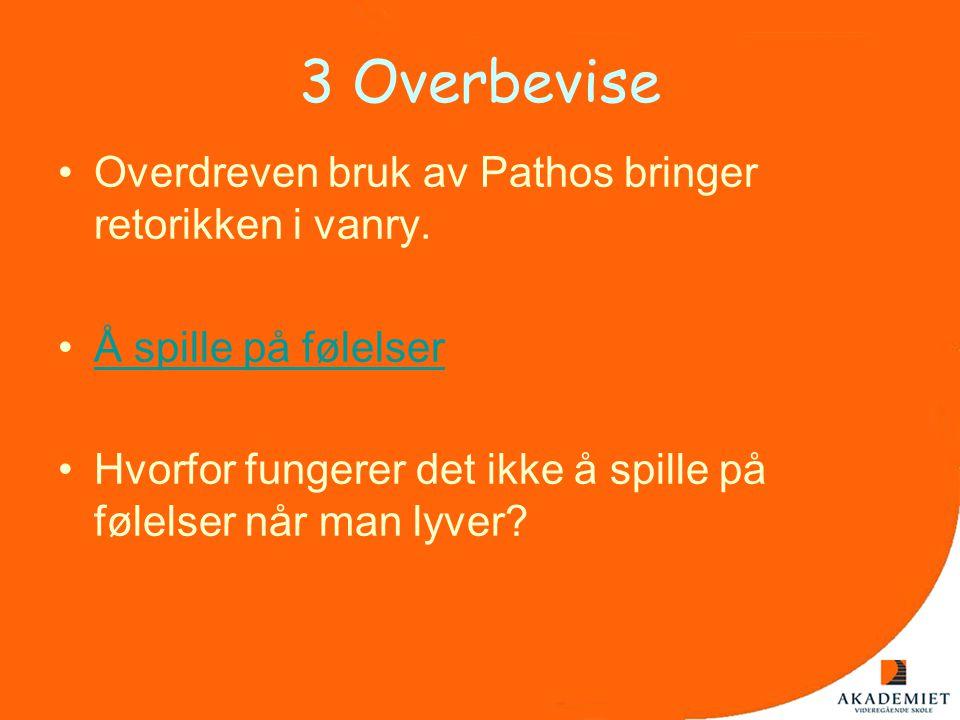3 Overbevise •Overdreven bruk av Pathos bringer retorikken i vanry. •Å spille på følelserÅ spille på følelser •Hvorfor fungerer det ikke å spille på f