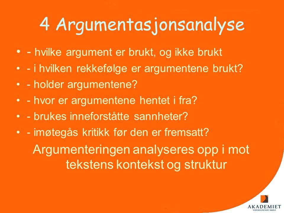 4 Argumentasjonsanalyse •- hvilke argument er brukt, og ikke brukt •- i hvilken rekkefølge er argumentene brukt? •- holder argumentene? •- hvor er arg