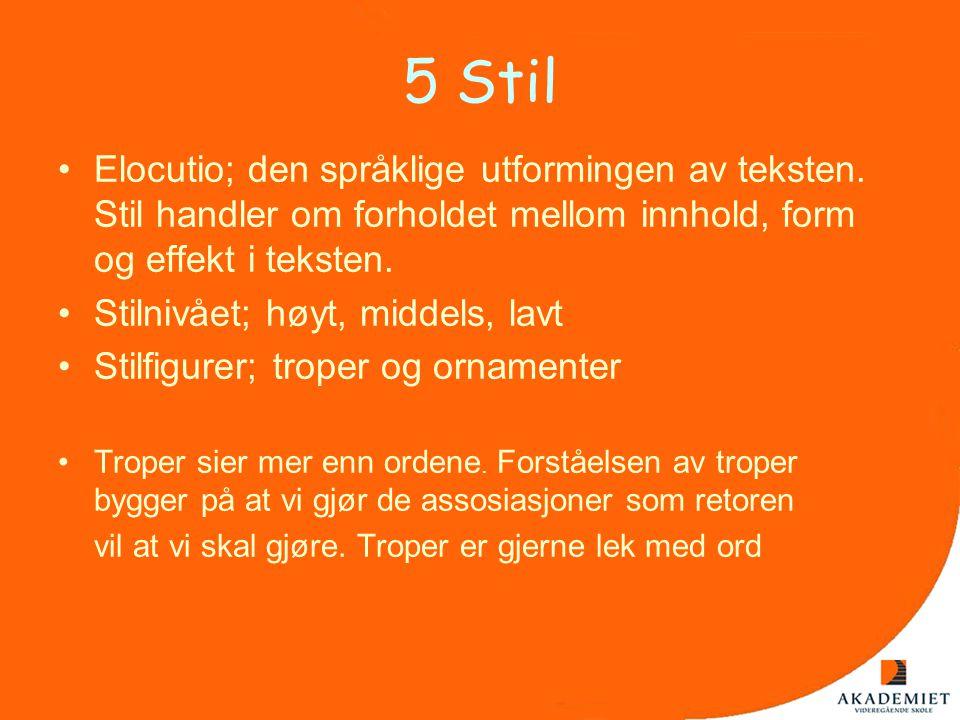 5 Stil •Elocutio; den språklige utformingen av teksten. Stil handler om forholdet mellom innhold, form og effekt i teksten. •Stilnivået; høyt, middels