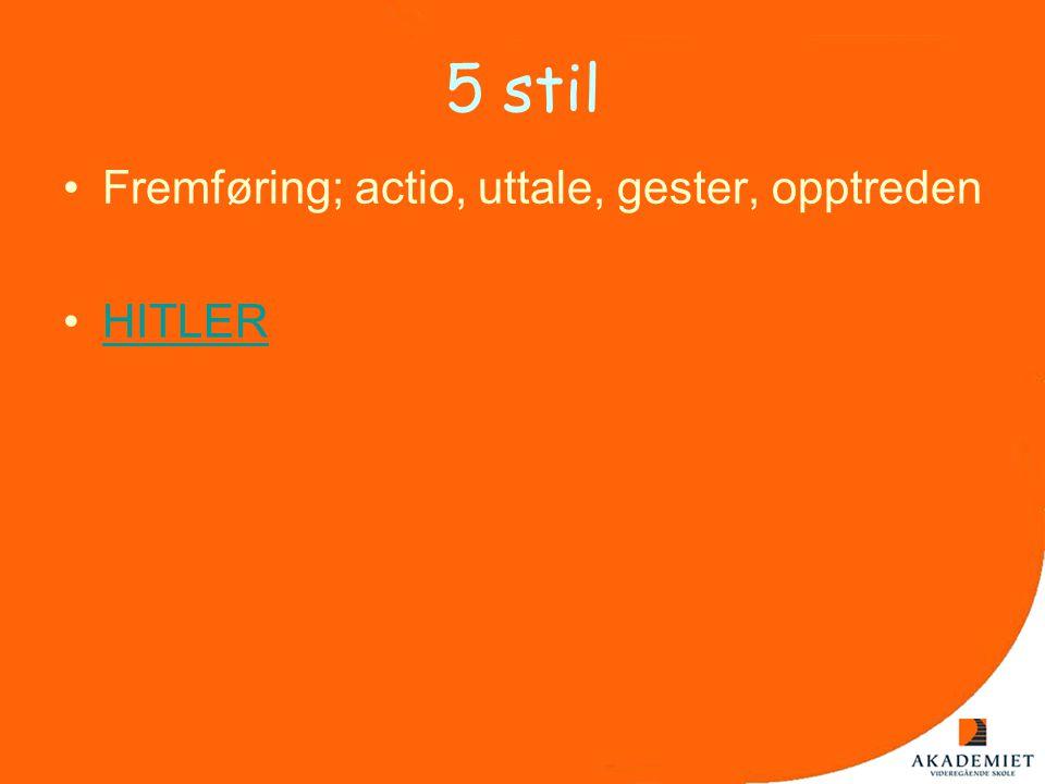5 stil •Fremføring; actio, uttale, gester, opptreden •HITLERHITLER