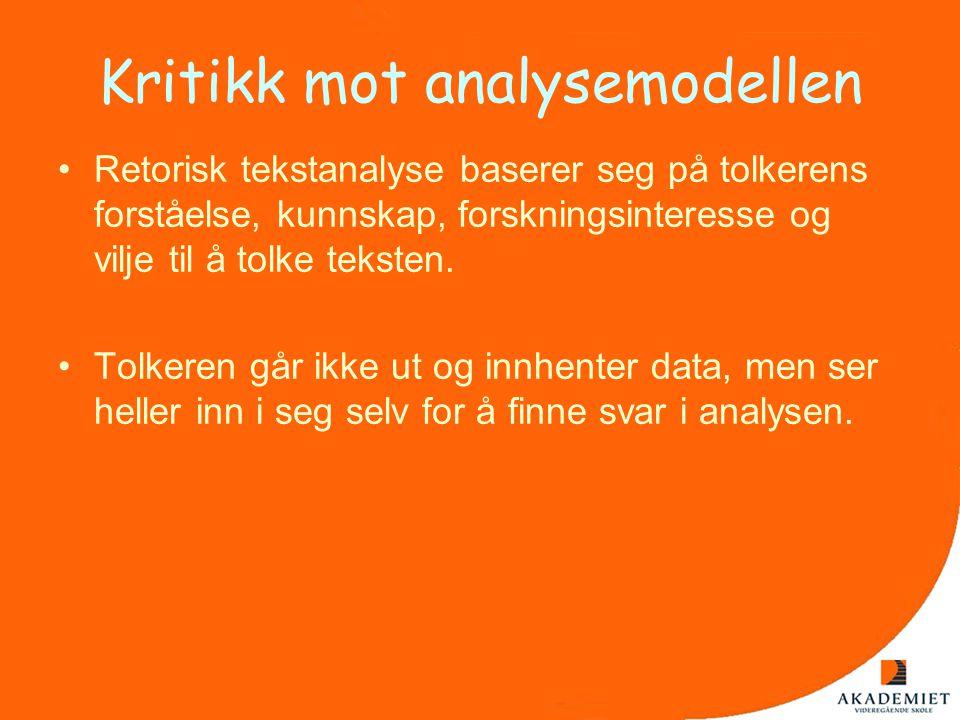Kritikk mot analysemodellen •Retorisk tekstanalyse baserer seg på tolkerens forståelse, kunnskap, forskningsinteresse og vilje til å tolke teksten. •T